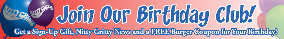 Join the Nitty Gritty Birthday Club for a free burger on your birthday.