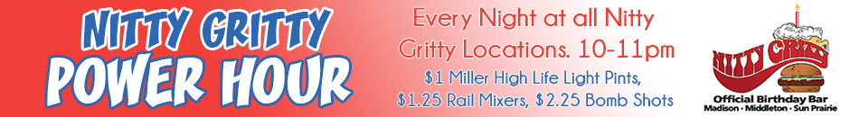Nitty Gritty Power Hour Bar Special Every Night from 10pm-11pm
